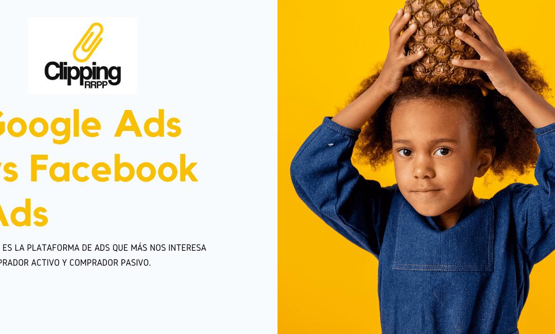 Google Ads vs Facebook Ads. ¿Cuál elegimos para nuestro negocio?